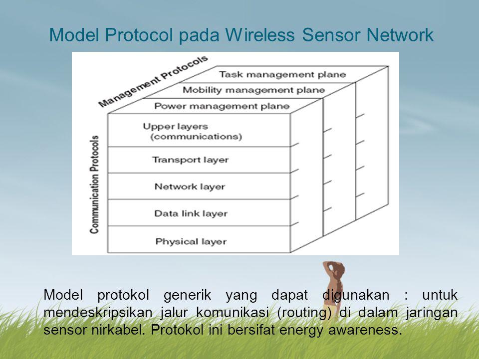 Model Protocol pada Wireless Sensor Network Model protokol generik yang dapat digunakan : untuk mendeskripsikan jalur komunikasi (routing) di dalam ja