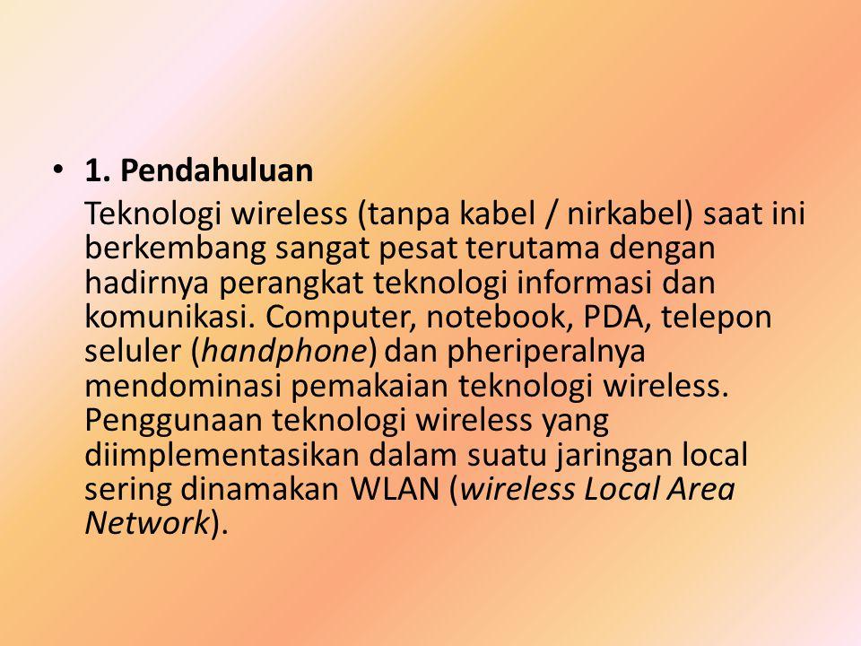 1. Pendahuluan Teknologi wireless (tanpa kabel / nirkabel) saat ini berkembang sangat pesat terutama dengan hadirnya perangkat teknologi informasi dan