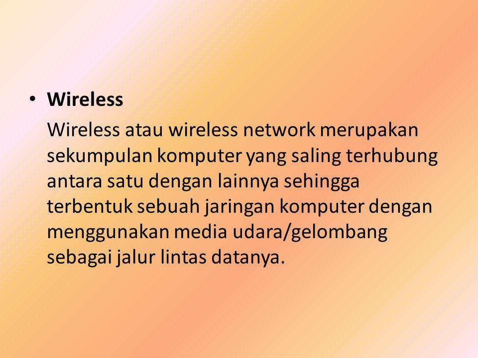 Wireless Wireless atau wireless network merupakan sekumpulan komputer yang saling terhubung antara satu dengan lainnya sehingga terbentuk sebuah jarin