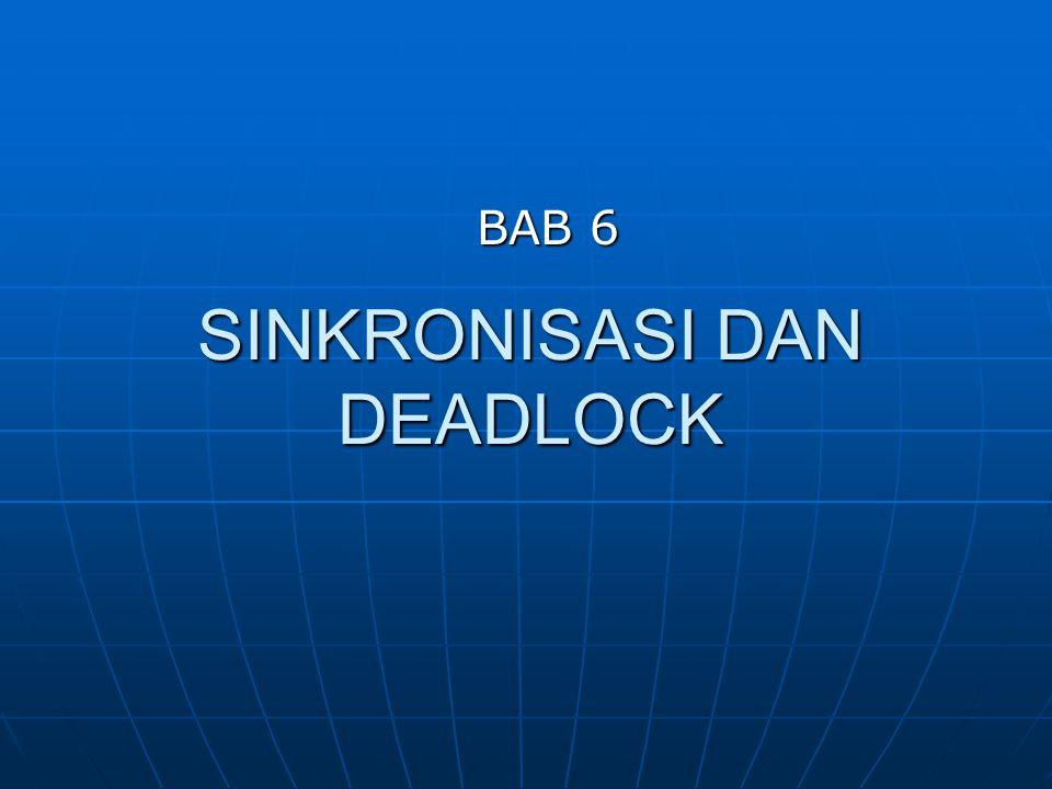 SINKRONISASI DAN DEADLOCK BAB 6