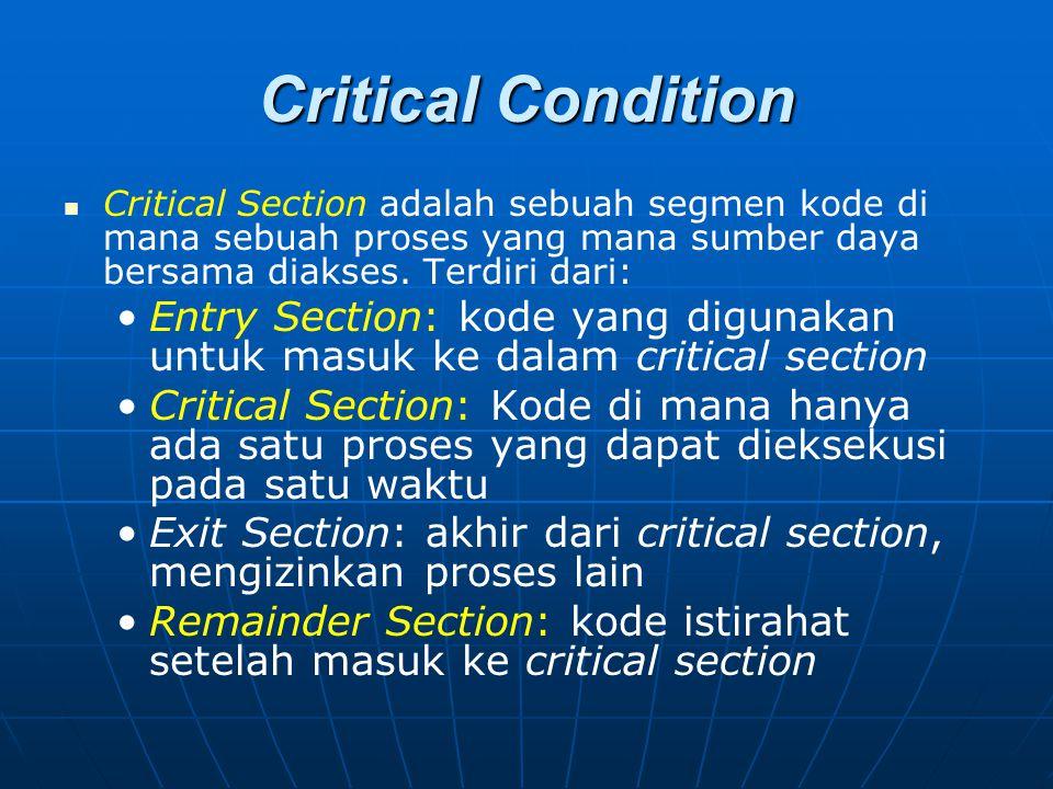 Critical Condition Critical Section adalah sebuah segmen kode di mana sebuah proses yang mana sumber daya bersama diakses. Terdiri dari: Entry Section