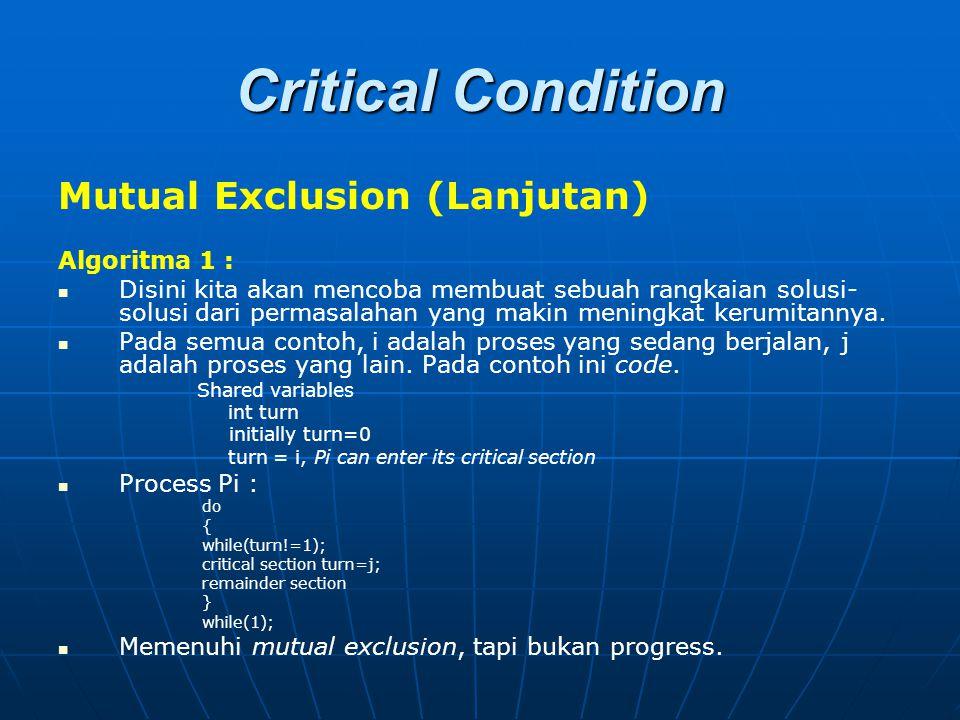 Critical Condition Mutual Exclusion (Lanjutan) Algoritma 1 : Disini kita akan mencoba membuat sebuah rangkaian solusi- solusi dari permasalahan yang m