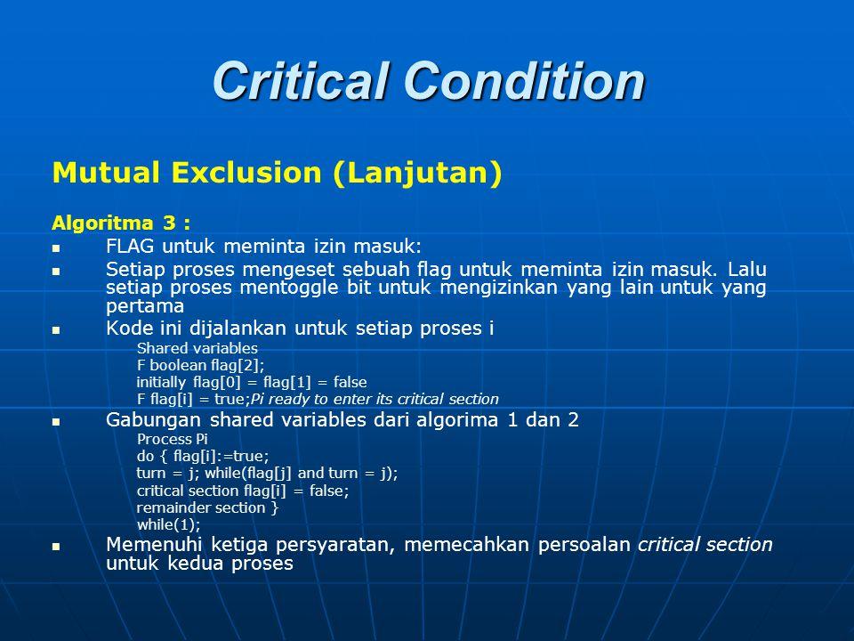 Critical Condition Mutual Exclusion (Lanjutan) Algoritma 3 : FLAG untuk meminta izin masuk: Setiap proses mengeset sebuah flag untuk meminta izin masu