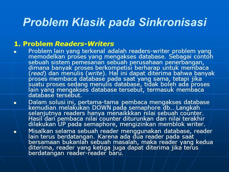 Problem Klasik pada Sinkronisasi 1. Problem Readers-Writers Problem lain yang terkenal adalah readers-writer problem yang memodelkan proses yang menga