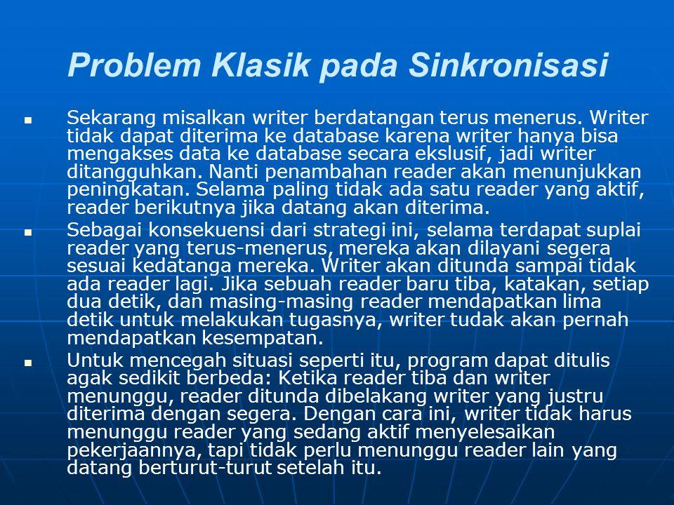 Problem Klasik pada Sinkronisasi Sekarang misalkan writer berdatangan terus menerus. Writer tidak dapat diterima ke database karena writer hanya bisa