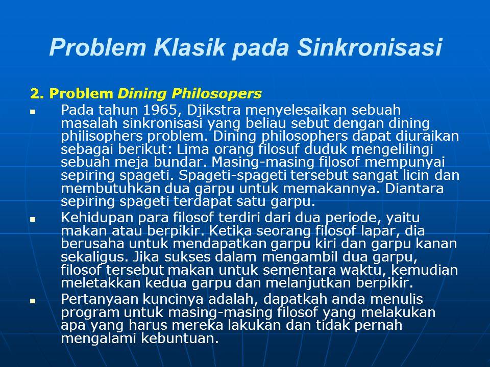 Problem Klasik pada Sinkronisasi 2. Problem Dining Philosopers Pada tahun 1965, Djikstra menyelesaikan sebuah masalah sinkronisasi yang beliau sebut d