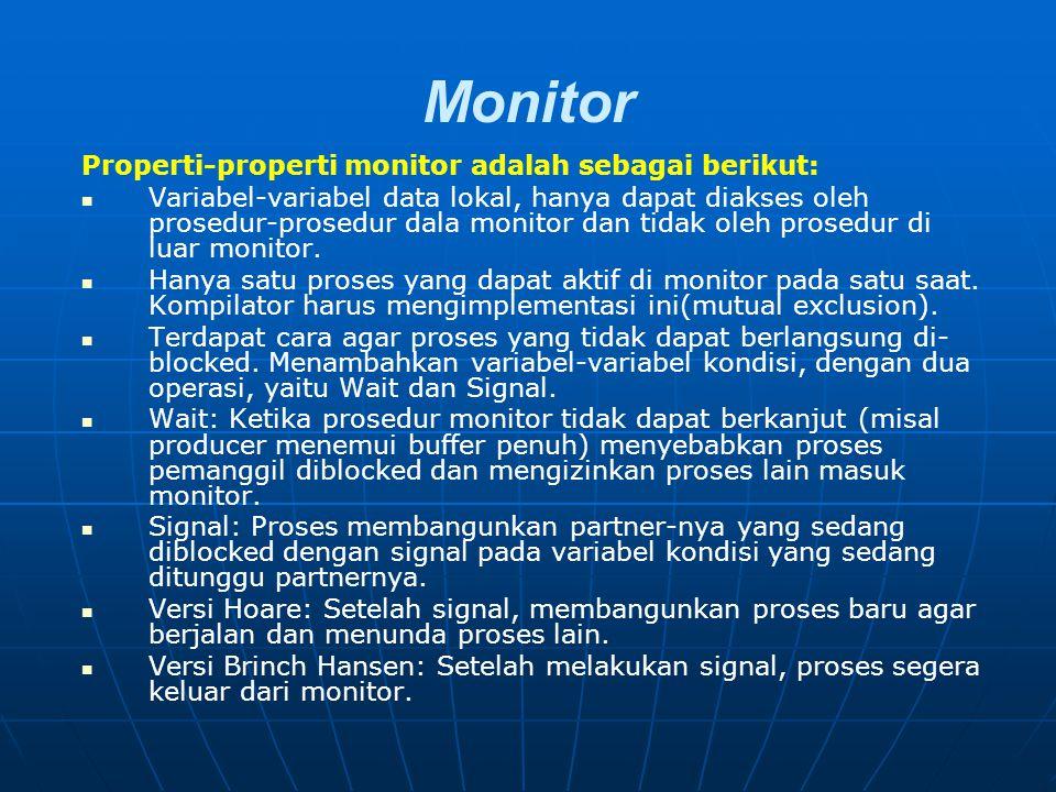 Monitor Properti-properti monitor adalah sebagai berikut: Variabel-variabel data lokal, hanya dapat diakses oleh prosedur-prosedur dala monitor dan ti