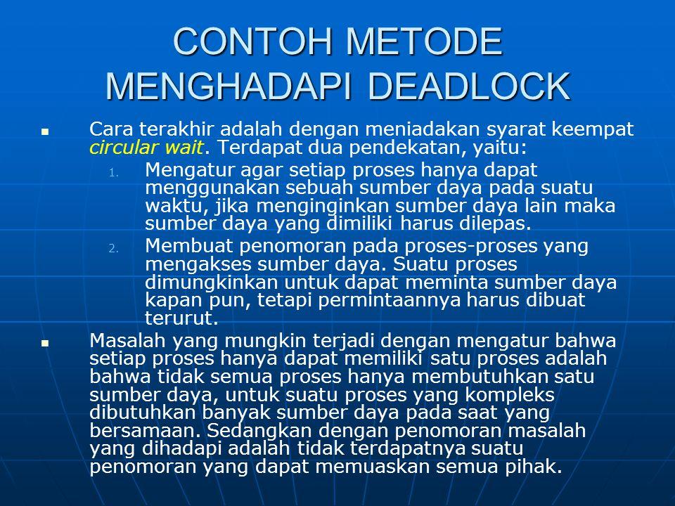 CONTOH METODE MENGHADAPI DEADLOCK Cara terakhir adalah dengan meniadakan syarat keempat circular wait. Terdapat dua pendekatan, yaitu: 1. 1. Mengatur