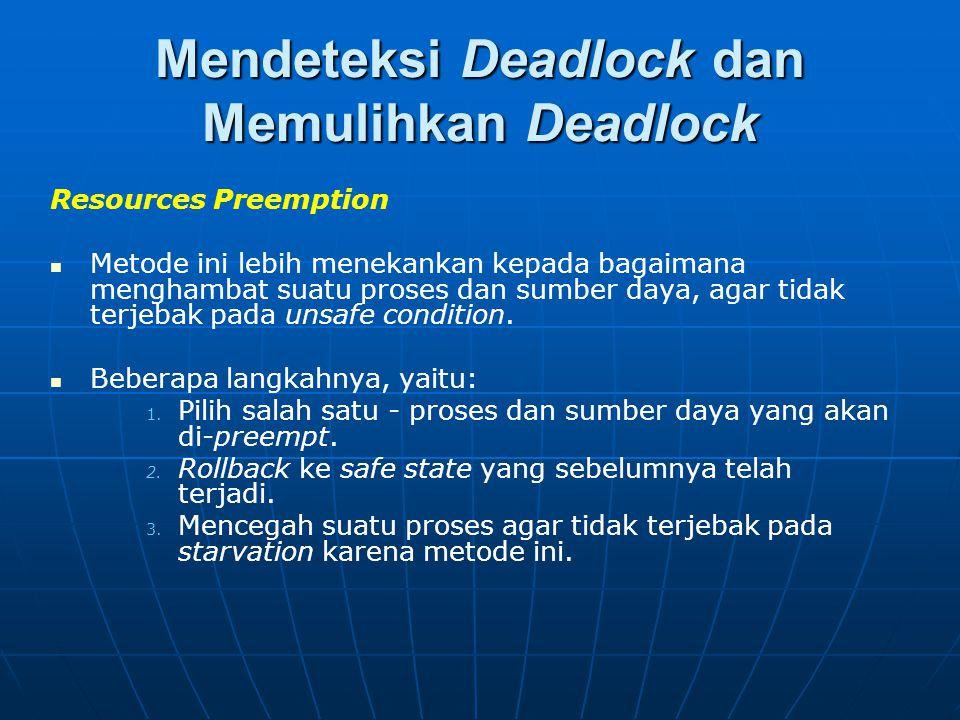 Mendeteksi Deadlock dan Memulihkan Deadlock Resources Preemption Metode ini lebih menekankan kepada bagaimana menghambat suatu proses dan sumber daya,