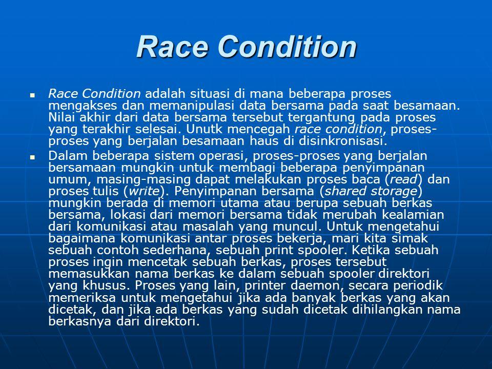 Race Condition Race Condition adalah situasi di mana beberapa proses mengakses dan memanipulasi data bersama pada saat besamaan. Nilai akhir dari data