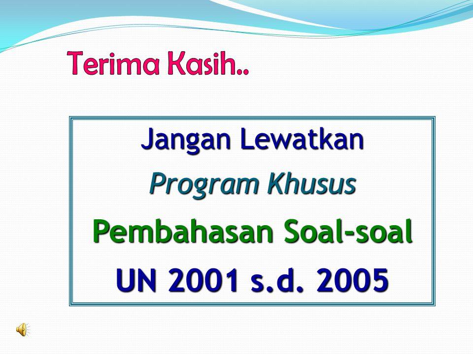 Jangan Lewatkan Program Khusus Pembahasan Soal-soal UN 2001 s.d. 2005
