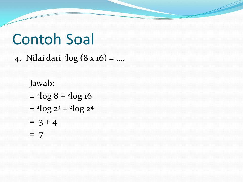 Contoh Soal 4.Nilai dari 2 log (8 x 16) = ….