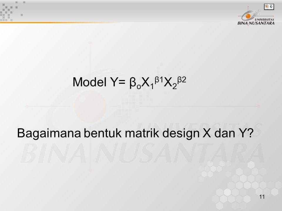 11 Model Y= β o X 1 β1 X 2 β2 Bagaimana bentuk matrik design X dan Y?