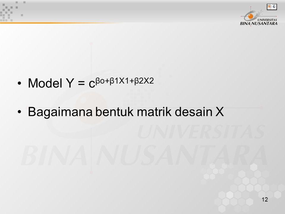 12 Model Y = c βo+β1X1+β2X2 Bagaimana bentuk matrik desain X