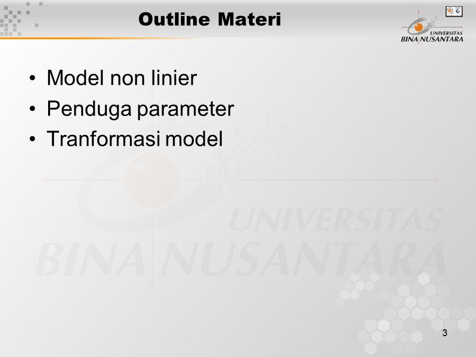 4 Model non linier Model yang dapat dilinearkan dengan transformasi logaritma Model Y= β o e X Model Y= β o X β1 X β2 Model Y = c βo+β1X1+β2X2