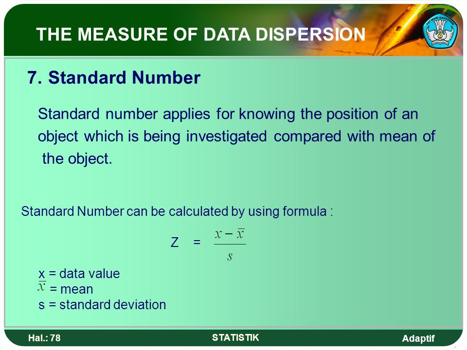 Adaptif Hal.: 78 STATISTIK 7. Standard Number Standard number applies for knowing the position of an object which is being investigated compared with