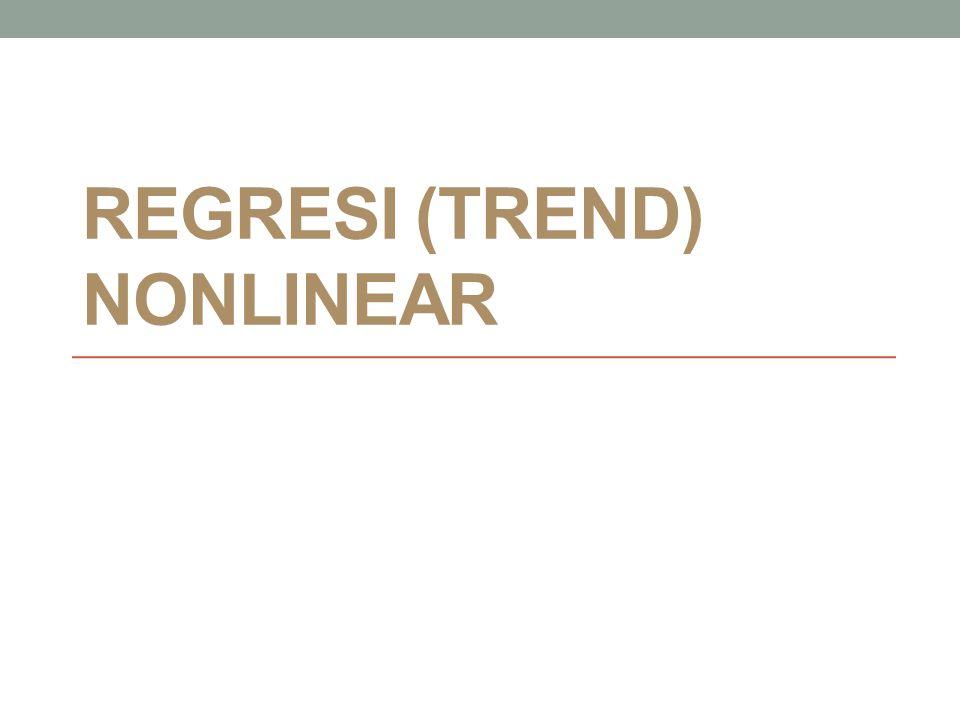 DEFINISI : Regresi/trend non linier adalah regresi yang variabel- variabelnya ada yang berpangkat.