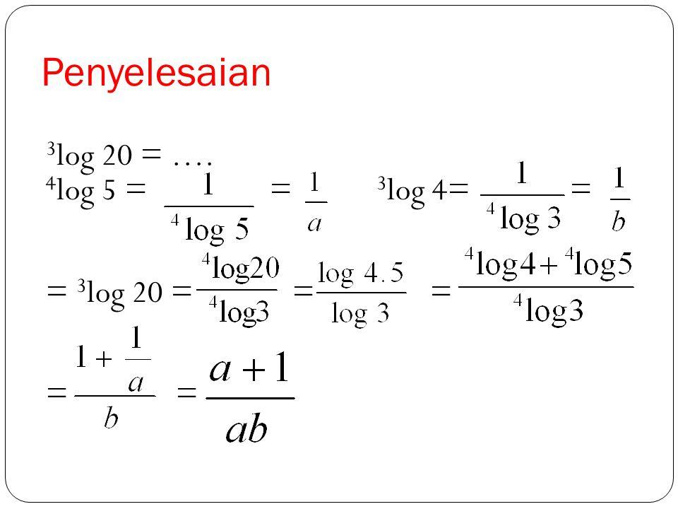 Contoh Jika 5 log 4 = a dan 4 log 3 = b, tentukan nilai dari 3 log 20 !