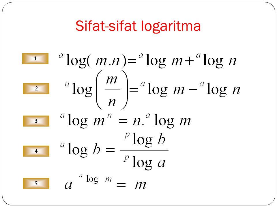 Merubah bentuk eksponen ke logaritma 6 2 = 36 3 27 = 3 10 log1000 = 3 27 log3 = 1 /3 6 log 36 = 2 10 3 = 1000