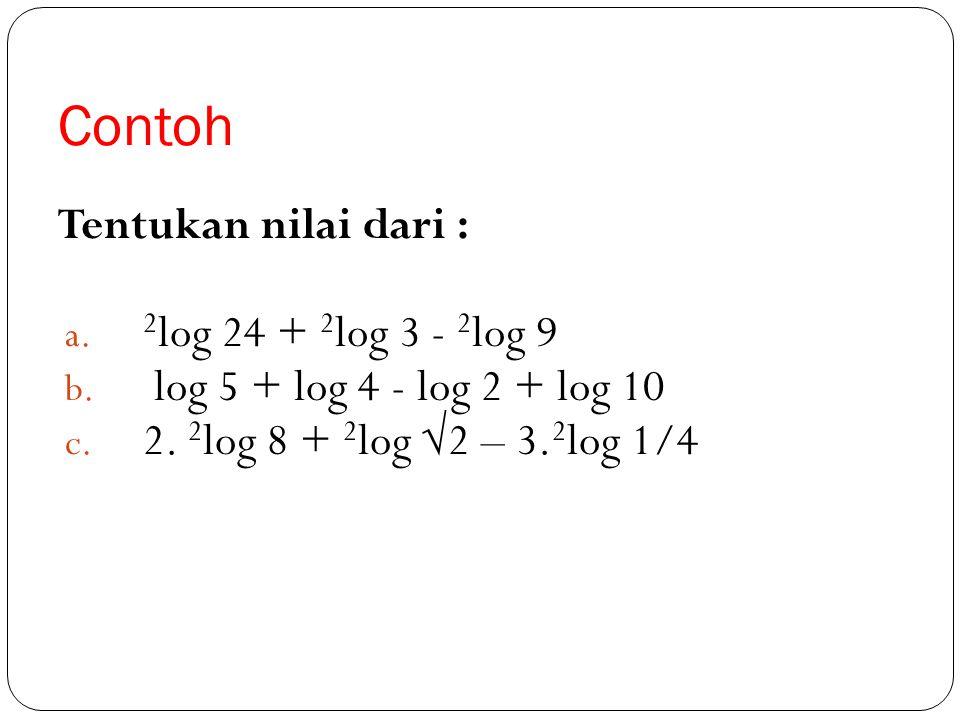 Contoh Tentukan nilai dari : a.2 log 24 + 2 log 3 - 2 log 9 b.