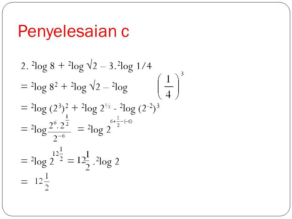Penyelesaian c 2.2 log 8 + 2 log √2 – 3.