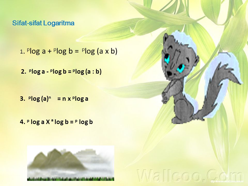 Sifat-sifat Logaritma 1. p log a + p log b = p log (a x b) 2. p log a - p log b = p log (a : b) 3. p log (a) n = n x p log a 4. p log a X a log b = p