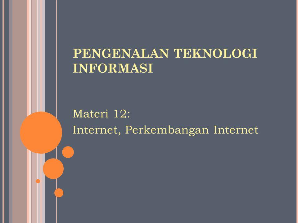 PENGENALAN TEKNOLOGI INFORMASI Materi 12: Internet, Perkembangan Internet