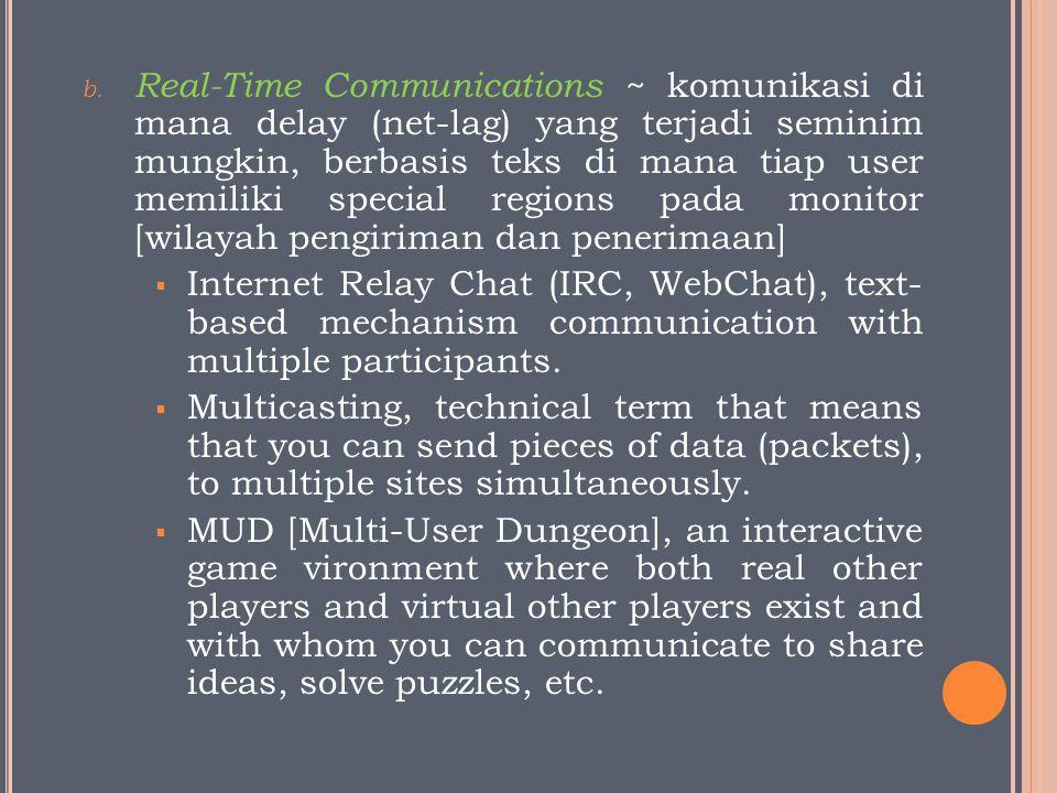 b. Real-Time Communications ~ komunikasi di mana delay (net-lag) yang terjadi seminim mungkin, berbasis teks di mana tiap user memiliki special region