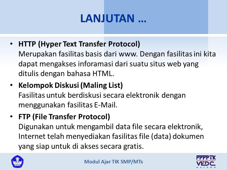 Modul Ajar TIK SMP/MTs HTTP (Hyper Text Transfer Protocol) Merupakan fasilitas basis dari www. Dengan fasilitas ini kita dapat mengakses inforamasi da