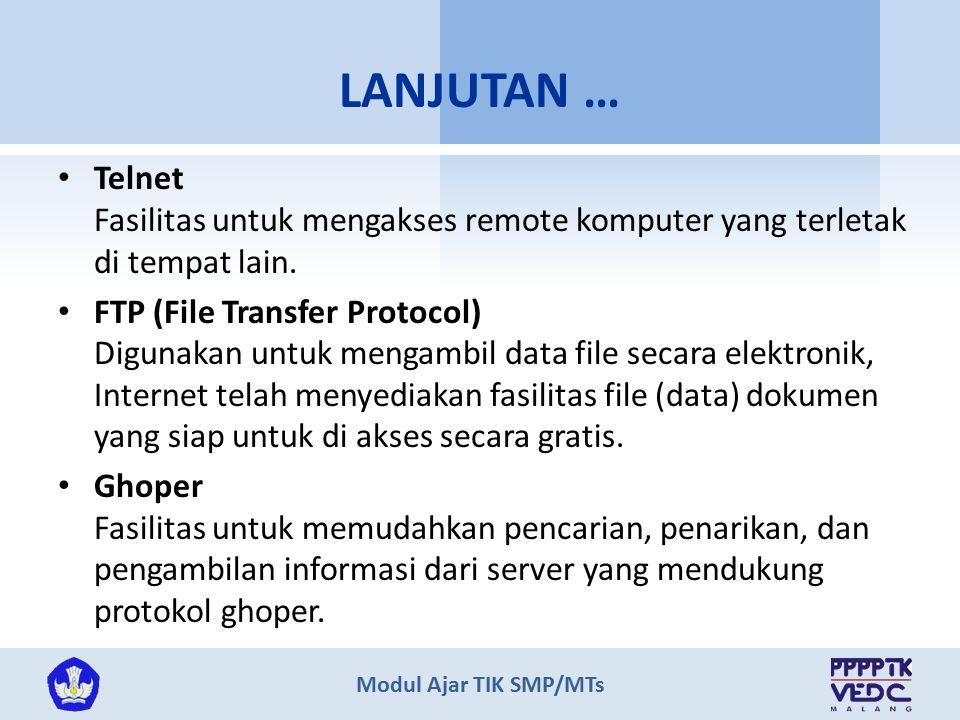 Modul Ajar TIK SMP/MTs Telnet Fasilitas untuk mengakses remote komputer yang terletak di tempat lain. FTP (File Transfer Protocol) Digunakan untuk men