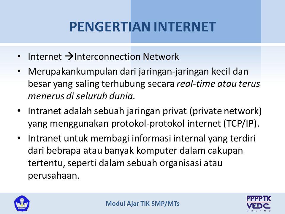 Modul Ajar TIK SMP/MTs KEUNGGULAN INTERNET Internet dapat digunakan secara global Kemampuan untuk diakses selama 24 jam Intenet sebagai alat komunikasi Sebagai tempat baru untuk melakukan bisnis Terdapat informasi yamg tidak terbatas Kecepatan bersifat real time Biaya relatif Interaktivitas dan fleksibilitas Kemudahan dan Kenyamanan dalam mengakses Interaktivitas dan fleksibilitas