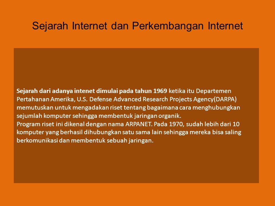 Sejarah Internet dan Perkembangan Internet Sejarah dari adanya intenet dimulai pada tahun 1969 ketika itu Departemen Pertahanan Amerika, U.S. Defense