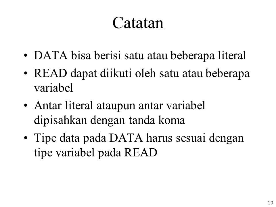 10 Catatan DATA bisa berisi satu atau beberapa literal READ dapat diikuti oleh satu atau beberapa variabel Antar literal ataupun antar variabel dipisa