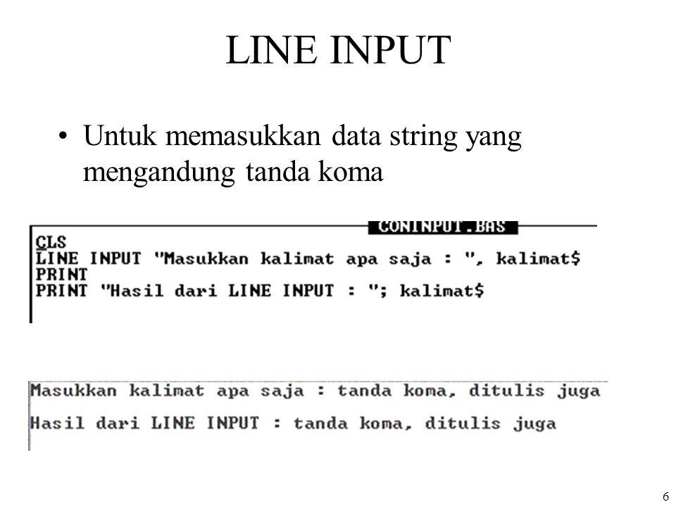 7 INPUT$ Menunggu hingga pemakai mengetik n karakter dari keyboard String yang diketik akan diletakkan ke variabel Karakter yang diketikkan tidak akan ditampakkan pada layar Tidak perlu menekan ENTER Variabel = INPUT$(n)