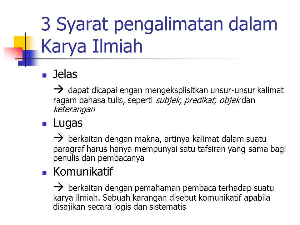 3 Syarat pengalimatan dalam Karya Ilmiah Jelas  dapat dicapai engan mengeksplisitkan unsur-unsur kalimat ragam bahasa tulis, seperti subjek, predikat