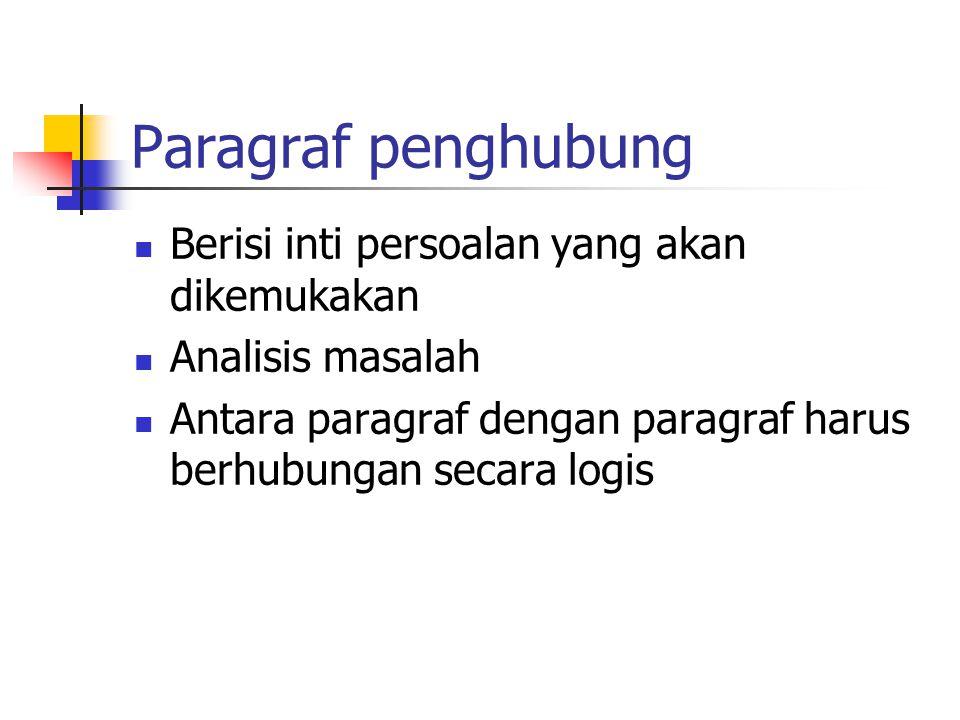 Paragraf penghubung Berisi inti persoalan yang akan dikemukakan Analisis masalah Antara paragraf dengan paragraf harus berhubungan secara logis