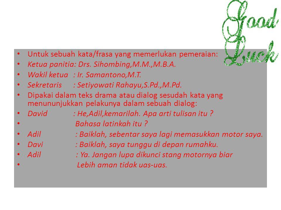 Untuk sebuah kata/frasa yang memerlukan pemeraian: Ketua panitia: Drs. Sihombing,M.M.,M.B.A. Wakil ketua: Ir. Samantono,M.T. Sekretaris: Setiyowati Ra