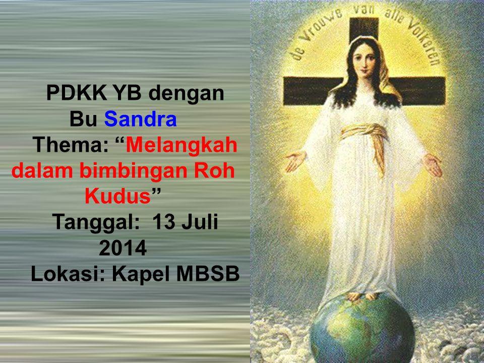 """PDKK YB dengan Bu Sandra Thema: """"Melangkah dalam bimbingan Roh Kudus"""" Tanggal: 13 Juli 2014 Lokasi: Kapel MBSB"""