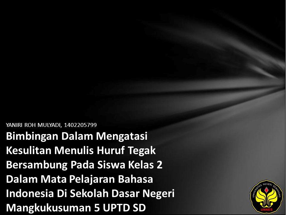 YANIRI ROH MULYADI, 1402205799 Bimbingan Dalam Mengatasi Kesulitan Menulis Huruf Tegak Bersambung Pada Siswa Kelas 2 Dalam Mata Pelajaran Bahasa Indonesia Di Sekolah Dasar Negeri Mangkukusuman 5 UPTD SD Kecamatan Tegal Timur Kota Tegal