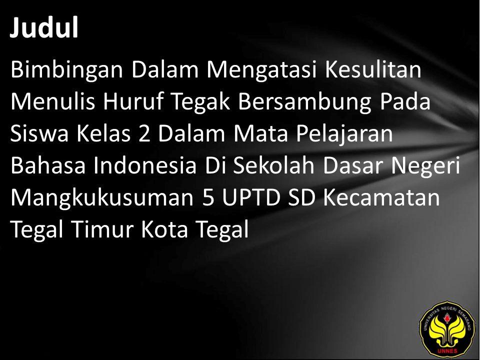 Judul Bimbingan Dalam Mengatasi Kesulitan Menulis Huruf Tegak Bersambung Pada Siswa Kelas 2 Dalam Mata Pelajaran Bahasa Indonesia Di Sekolah Dasar Negeri Mangkukusuman 5 UPTD SD Kecamatan Tegal Timur Kota Tegal