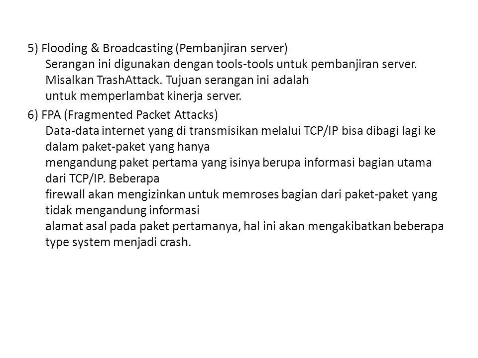 5) Flooding & Broadcasting (Pembanjiran server) Serangan ini digunakan dengan tools-tools untuk pembanjiran server.