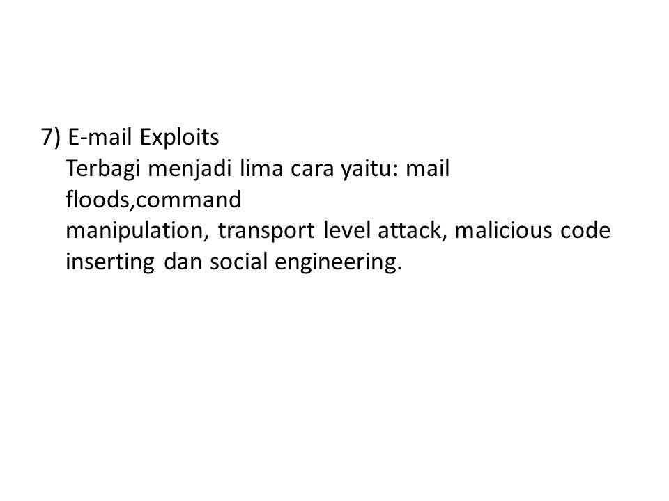 7) E-mail Exploits Terbagi menjadi lima cara yaitu: mail floods,command manipulation, transport level attack, malicious code inserting dan social engineering.
