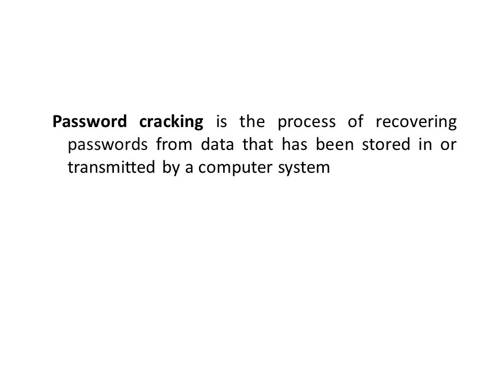 Password cracking is the process of recovering passwords from data that has been stored in or transmitted by a computer system