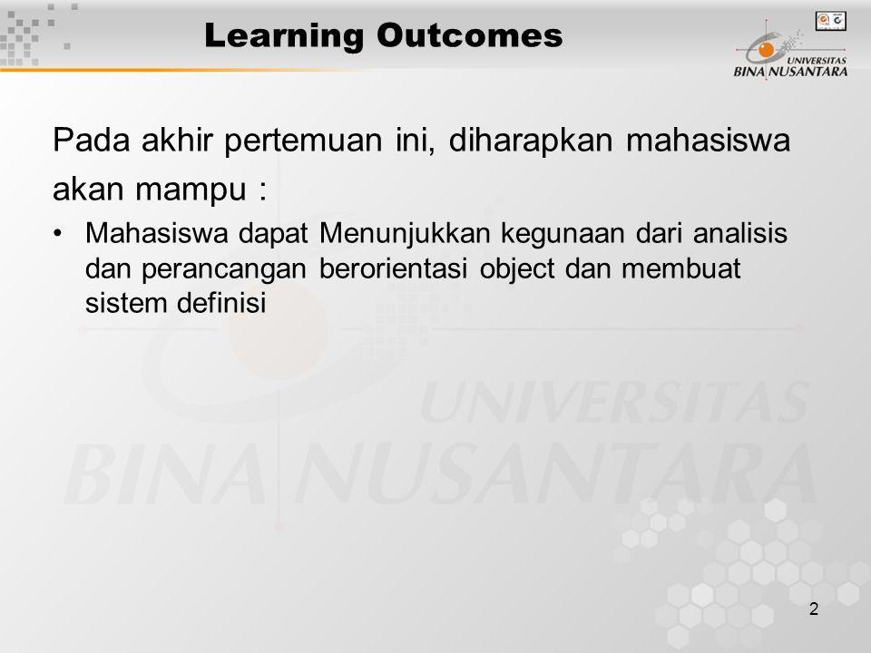 2 Learning Outcomes Pada akhir pertemuan ini, diharapkan mahasiswa akan mampu : Mahasiswa dapat Menunjukkan kegunaan dari analisis dan perancangan berorientasi object dan membuat sistem definisi