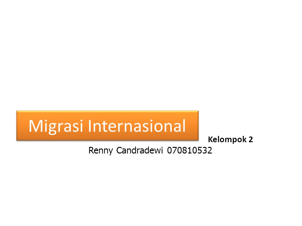 Kelompok 2 Renny Candradewi 070810532 Migrasi Internasional