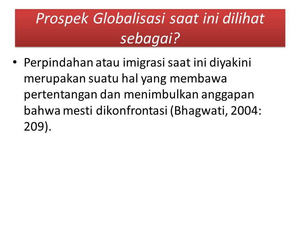 Prospek Globalisasi saat ini dilihat sebagai? Perpindahan atau imigrasi saat ini diyakini merupakan suatu hal yang membawa pertentangan dan menimbulka