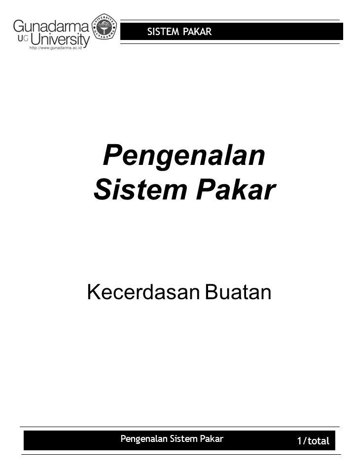 SISTEM PAKAR Pengenalan Sistem Pakar 1/total Pengenalan Sistem Pakar Kecerdasan Buatan