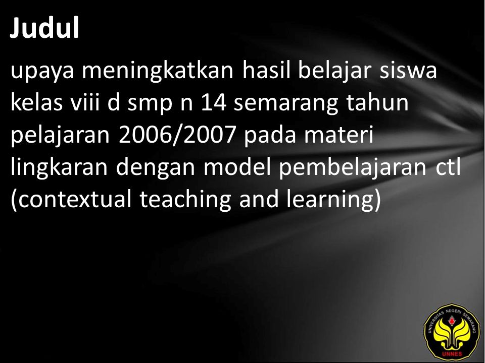 Judul upaya meningkatkan hasil belajar siswa kelas viii d smp n 14 semarang tahun pelajaran 2006/2007 pada materi lingkaran dengan model pembelajaran ctl (contextual teaching and learning)
