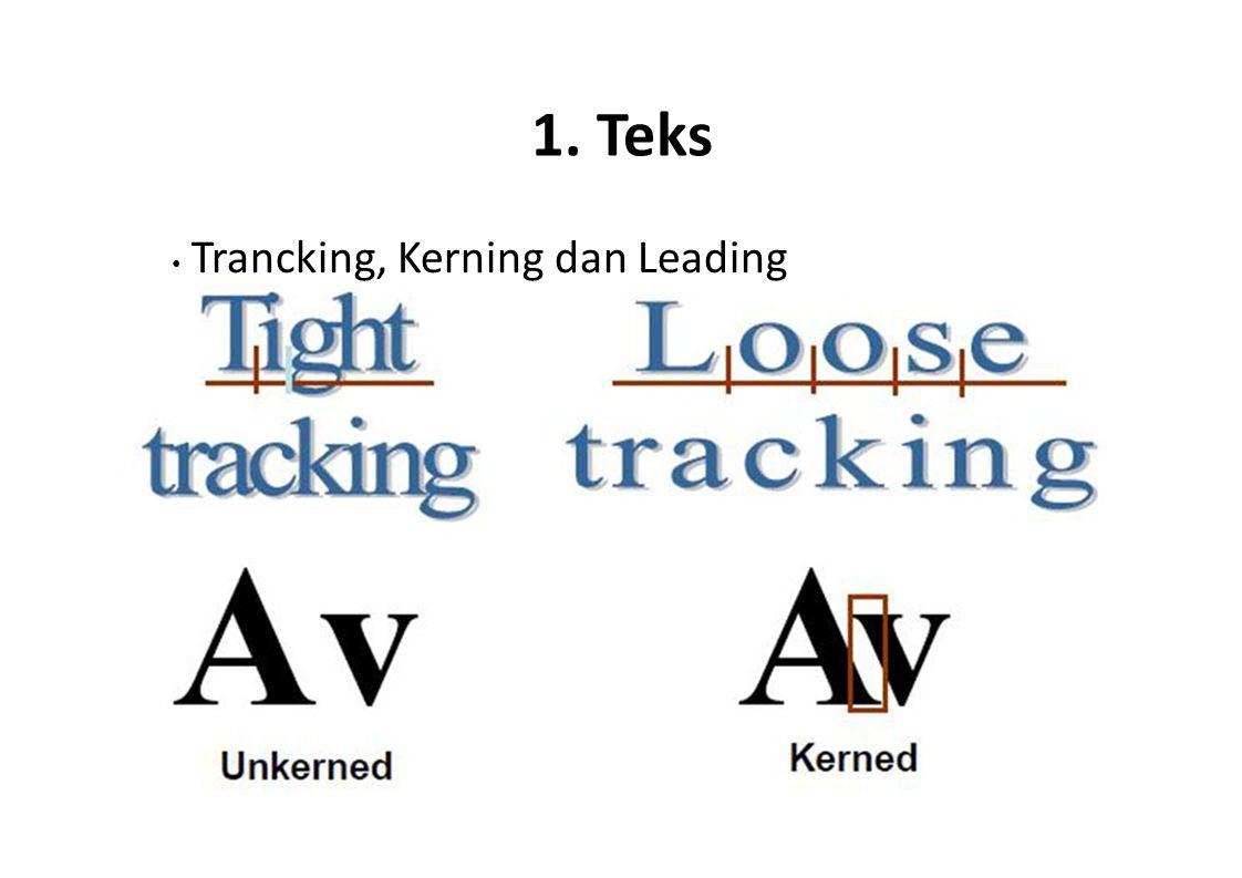 1. Teks Trancking, Kerning dan Leading