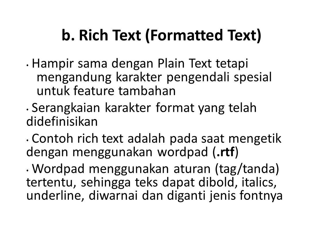 b. Rich Text (Formatted Text) Hampir sama dengan Plain Text tetapi mengandung karakter pengendali spesial untuk feature tambahan Serangkaian karakter